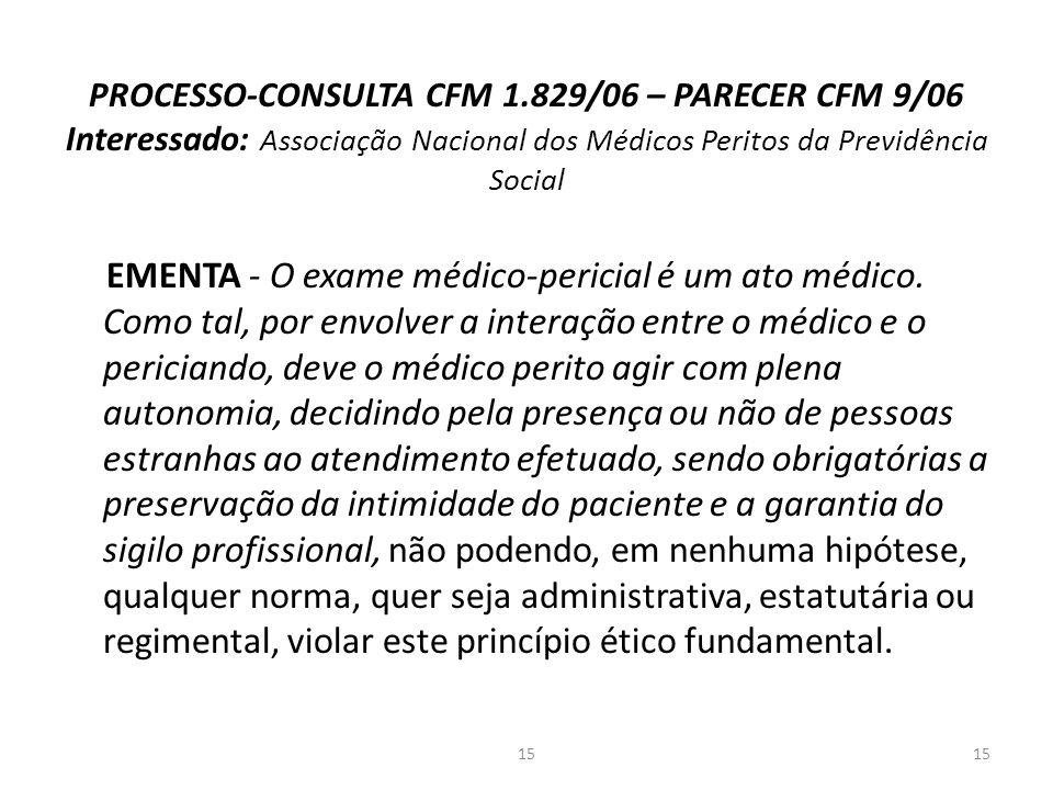 PROCESSO-CONSULTA CFM 1.829/06 – PARECER CFM 9/06 Interessado: Associação Nacional dos Médicos Peritos da Previdência Social EMENTA - O exame médico-pericial é um ato médico.