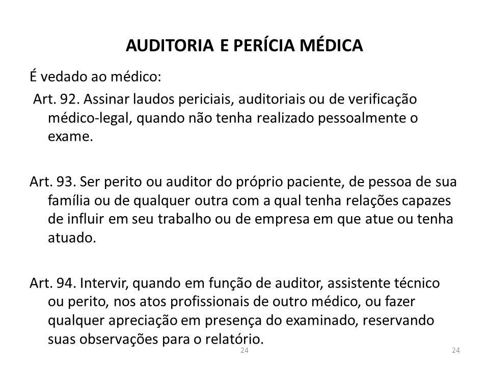 AUDITORIA E PERÍCIA MÉDICA É vedado ao médico: Art.