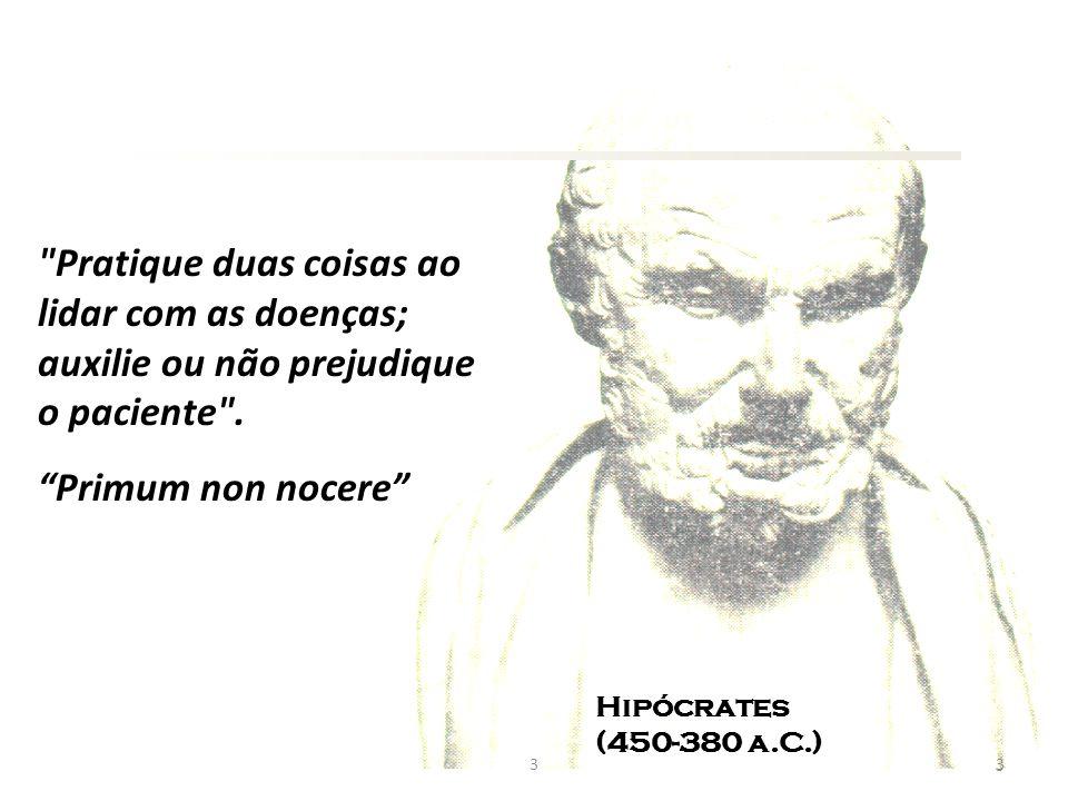 3 Hipócrates (450-380 a.C.) Pratique duas coisas ao lidar com as doenças; auxilie ou não prejudique o paciente .