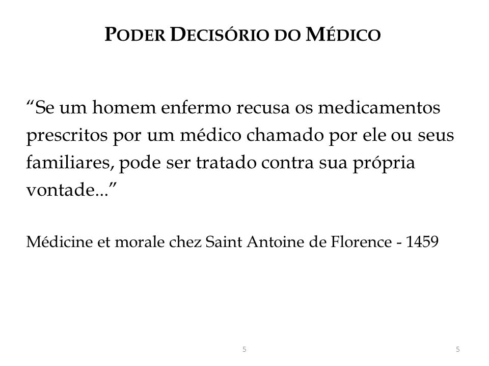 P ODER D ECISÓRIO DO M ÉDICO Se um homem enfermo recusa os medicamentos prescritos por um médico chamado por ele ou seus familiares, pode ser tratado contra sua própria vontade...