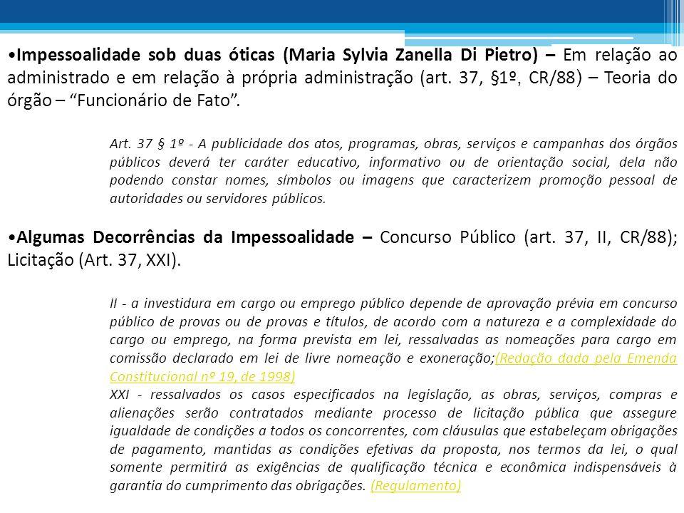 Impessoalidade sob duas óticas (Maria Sylvia Zanella Di Pietro) – Em relação ao administrado e em relação à própria administração (art. 37, §1º, CR/88