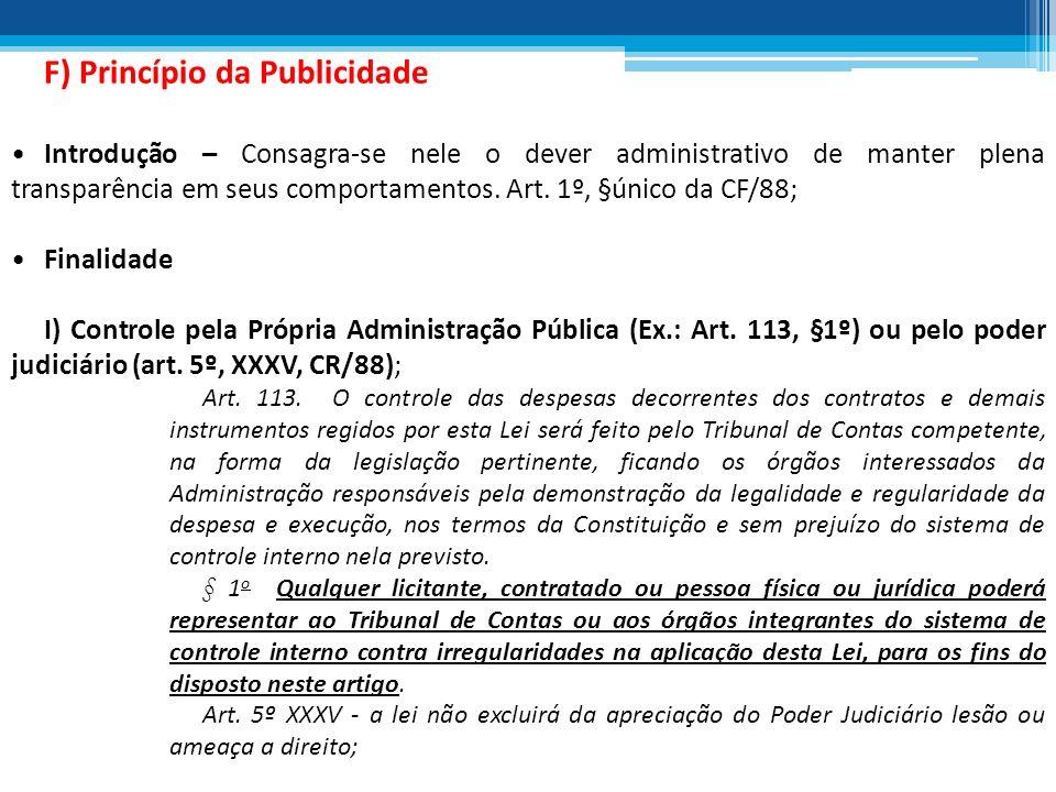 F) Princípio da Publicidade Introdução – Consagra-se nele o dever administrativo de manter plena transparência em seus comportamentos. Art. 1º, §único