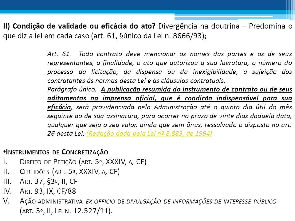 II) Condição de validade ou eficácia do ato? Divergência na doutrina – Predomina o que diz a lei em cada caso (art. 61, §único da Lei n. 8666/93); Art