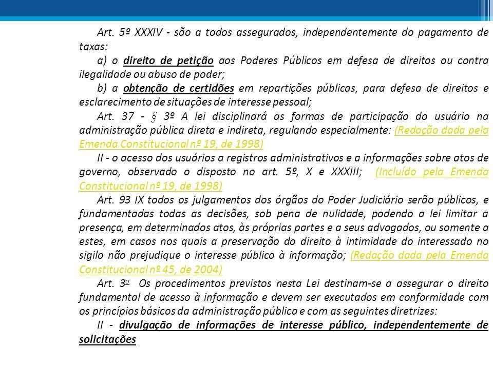 Art. 5º XXXIV - são a todos assegurados, independentemente do pagamento de taxas: a) o direito de petição aos Poderes Públicos em defesa de direitos o