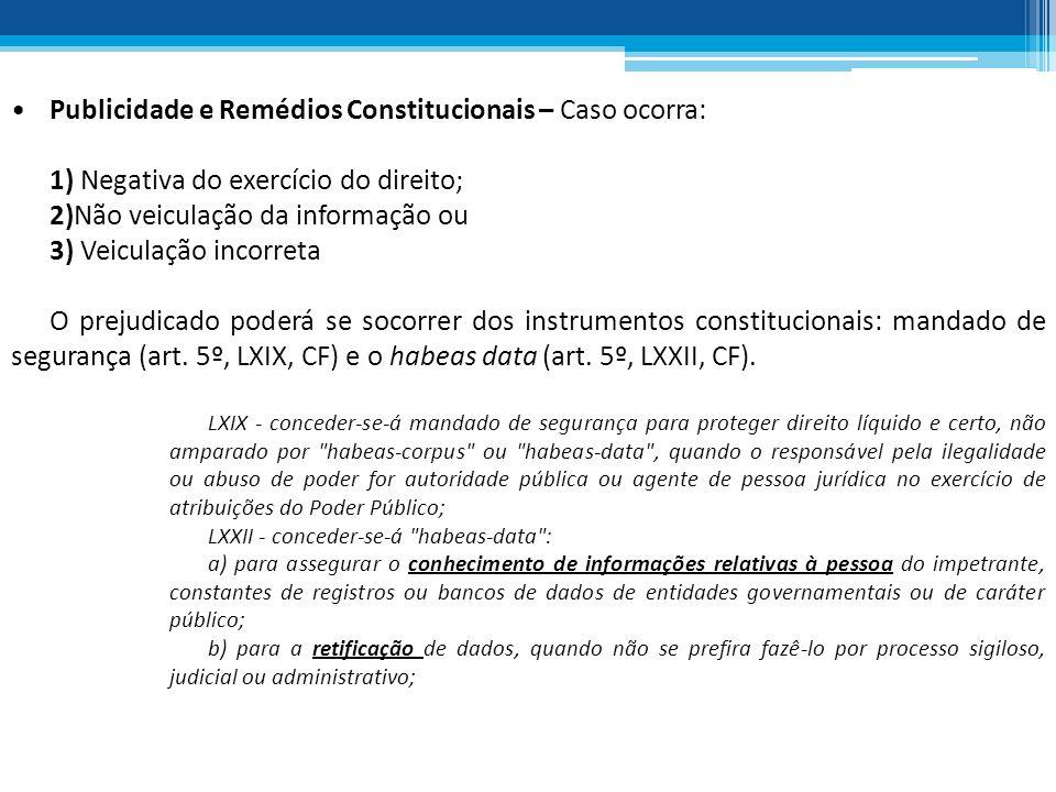 Publicidade e Remédios Constitucionais – Caso ocorra: 1) Negativa do exercício do direito; 2)Não veiculação da informação ou 3) Veiculação incorreta O