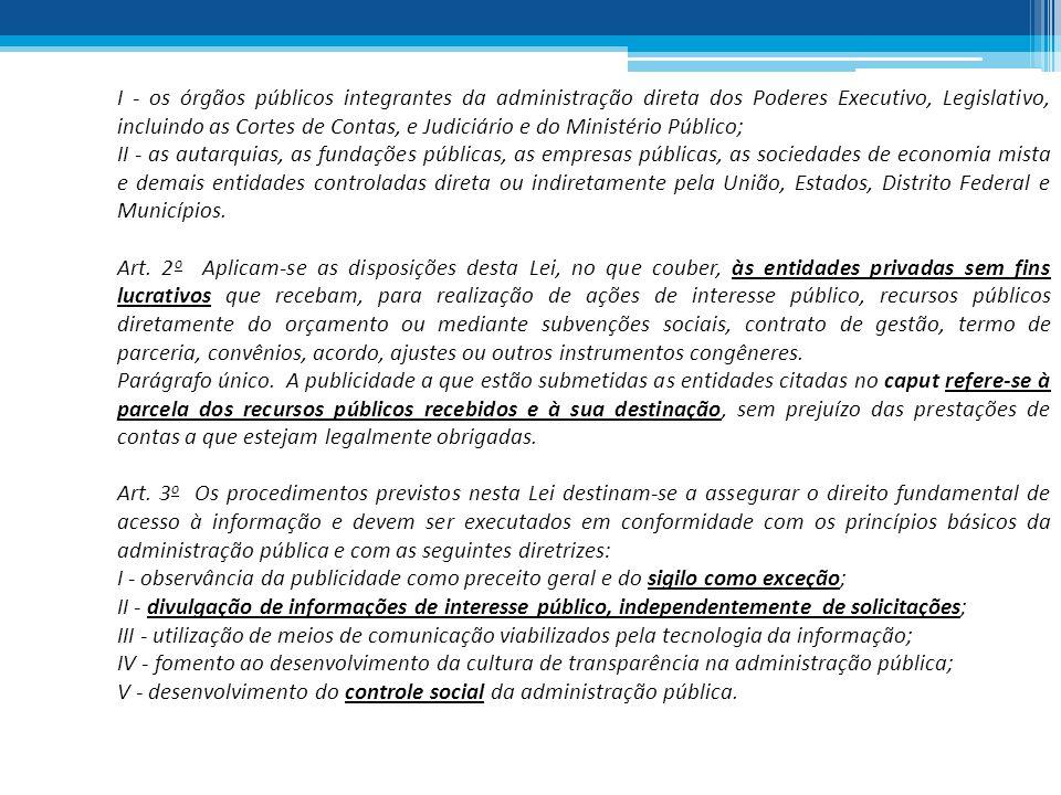 I - os órgãos públicos integrantes da administração direta dos Poderes Executivo, Legislativo, incluindo as Cortes de Contas, e Judiciário e do Minist