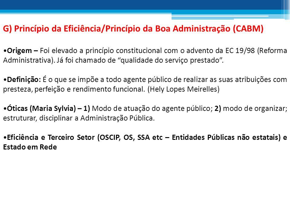 G) Princípio da Eficiência/Princípio da Boa Administração (CABM) Origem – Foi elevado a princípio constitucional com o advento da EC 19/98 (Reforma Ad