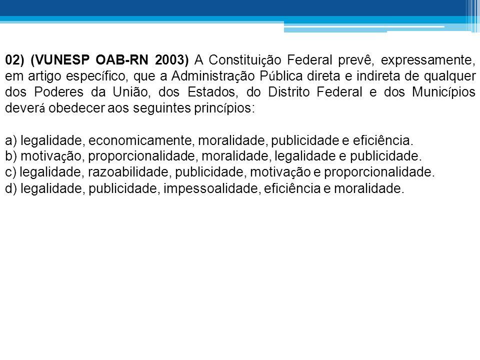 02) (VUNESP OAB-RN 2003) A Constitui ç ão Federal prevê, expressamente, em artigo espec í fico, que a Administra ç ão P ú blica direta e indireta de q