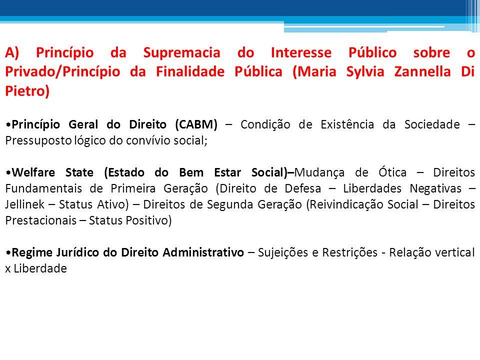 A) Princípio da Supremacia do Interesse Público sobre o Privado/Princípio da Finalidade Pública (Maria Sylvia Zannella Di Pietro) Princípio Geral do D