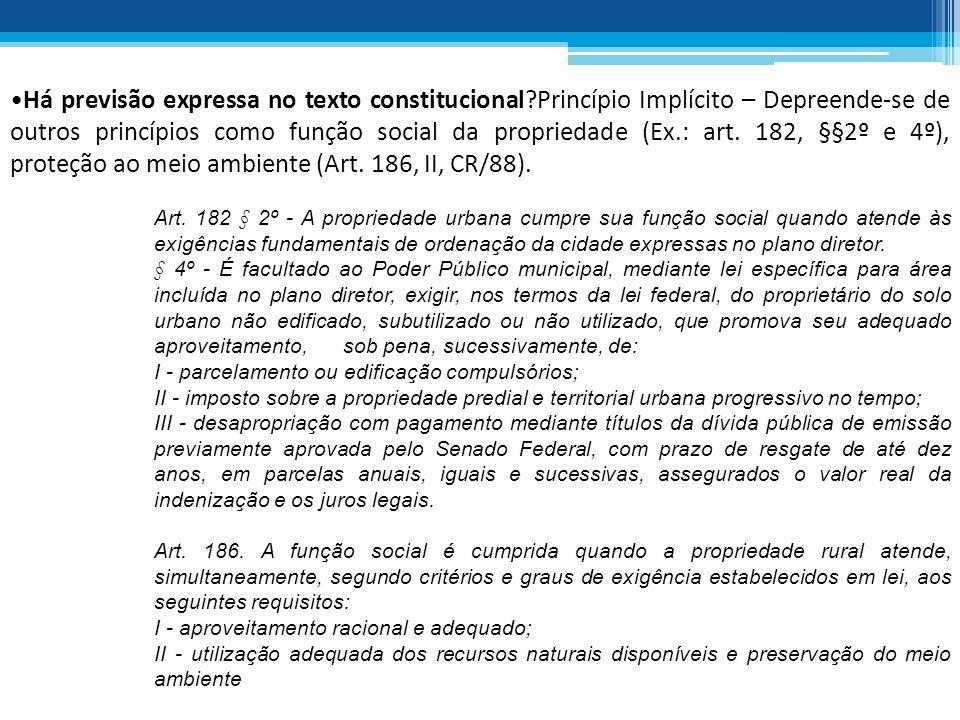 Há previsão expressa no texto constitucional?Princípio Implícito – Depreende-se de outros princípios como função social da propriedade (Ex.: art. 182,