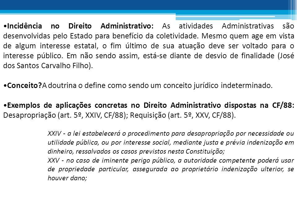 Incidência no Direito Administrativo: As atividades Administrativas são desenvolvidas pelo Estado para benefício da coletividade. Mesmo quem age em vi