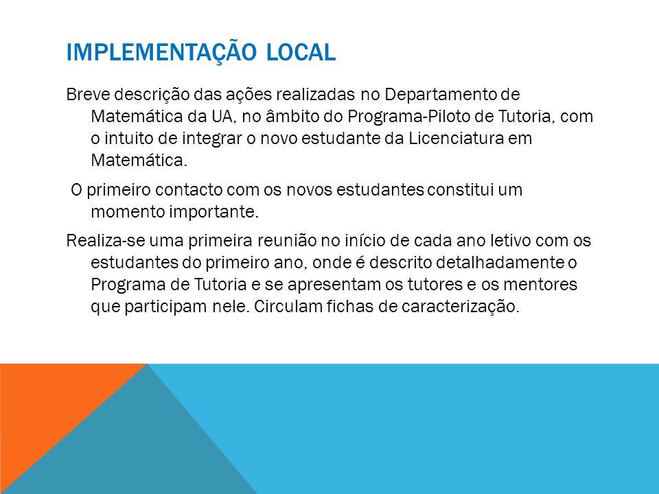 IMPLEMENTAÇÃO LOCAL Breve descrição das ações realizadas no Departamento de Matemática da UA, no âmbito do Programa-Piloto de Tutoria, com o intuito d