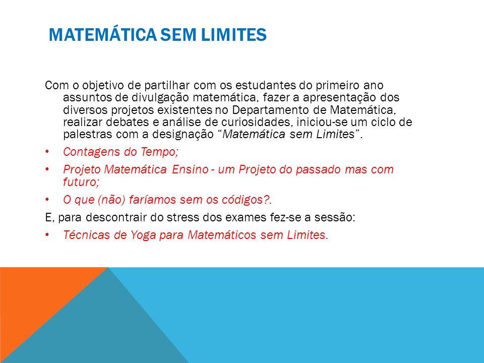 MATEMÁTICA SEM LIMITES Com o objetivo de partilhar com os estudantes do primeiro ano assuntos de divulgação matemática, fazer a apresentação dos diver