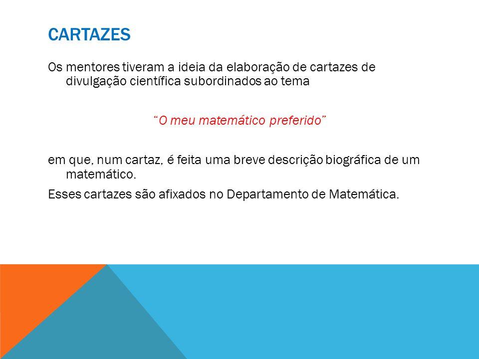 CARTAZES Os mentores tiveram a ideia da elaboração de cartazes de divulgação científica subordinados ao tema O meu matemático preferido em que, num ca