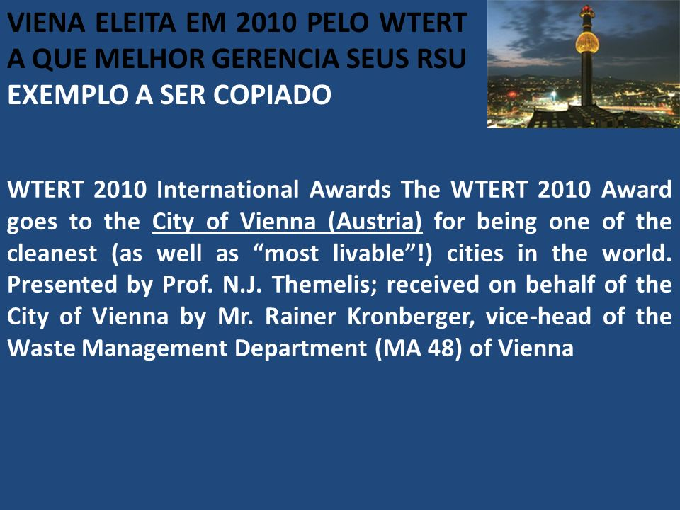 WTERT 2010 International Awards The WTERT 2010 Award goes to the City of Vienna (Austria) for being one of the cleanest (as well as most livable!) cities in the world.