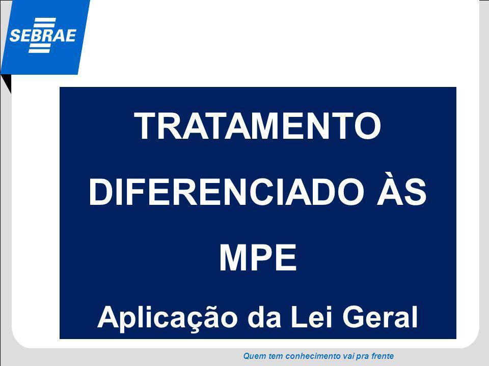 SEBRAE Quem tem conhecimento vai pra frente TRATAMENTO DIFERENCIADO ÀS MPE Aplicação da Lei Geral