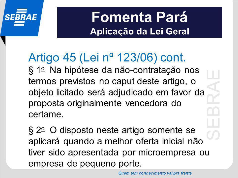 SEBRAE Quem tem conhecimento vai pra frente Fomenta Pará Aplicação da Lei Geral Artigo 45 (Lei nº 123/06) cont. § 1 o Na hipótese da não-contratação n