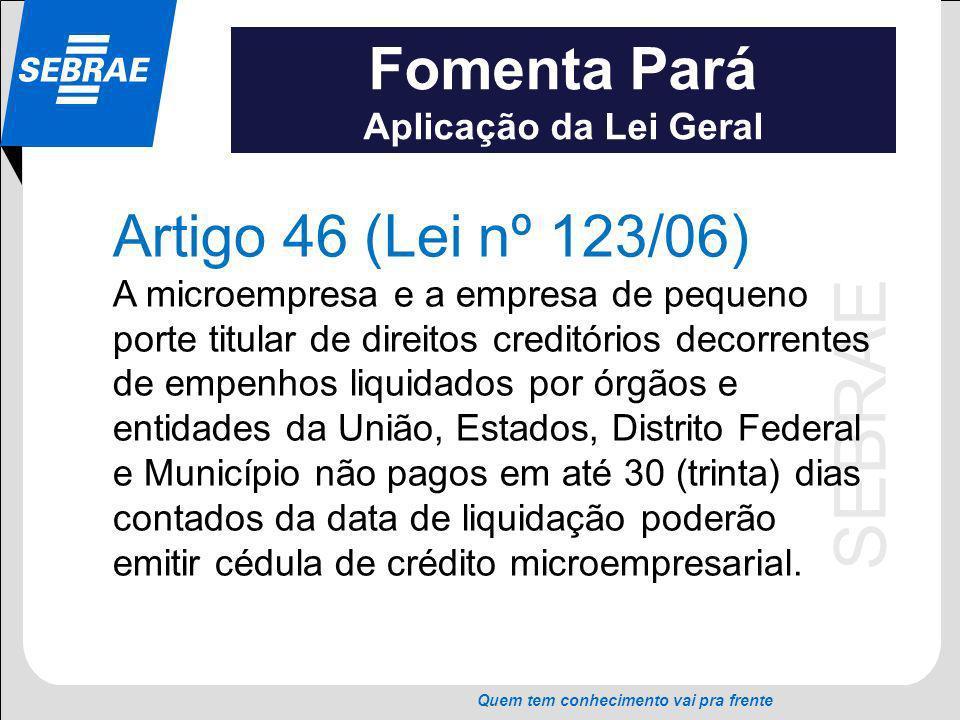SEBRAE Quem tem conhecimento vai pra frente Fomenta Pará Aplicação da Lei Geral Artigo 46 (Lei nº 123/06) A microempresa e a empresa de pequeno porte