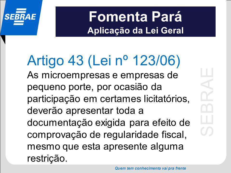 SEBRAE Quem tem conhecimento vai pra frente Fomenta Pará Aplicação da Lei Geral Artigo 43 (Lei nº 123/06) As microempresas e empresas de pequeno porte