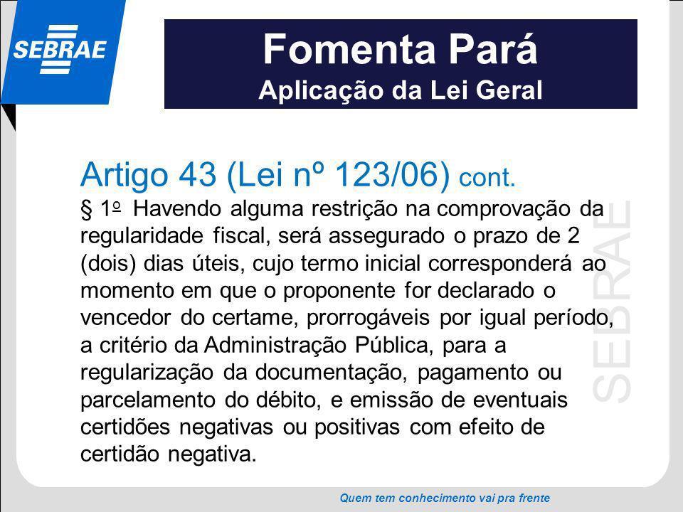 SEBRAE Quem tem conhecimento vai pra frente Fomenta Pará Aplicação da Lei Geral Artigo 43 (Lei nº 123/06) cont. § 1 o Havendo alguma restrição na comp