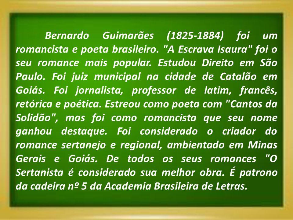Bernardo Guimarães (1825-1884) foi um romancista e poeta brasileiro.
