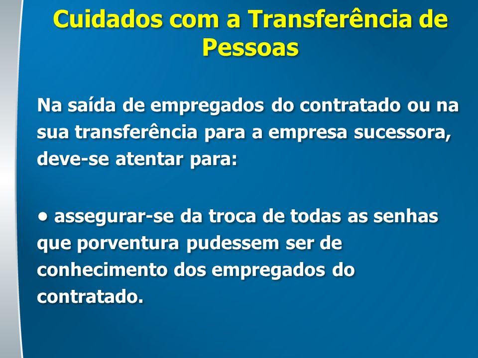 Cuidados com a Transferência de Pessoas Na saída de empregados do contratado ou na sua transferência para a empresa sucessora, deve-se atentar para: a