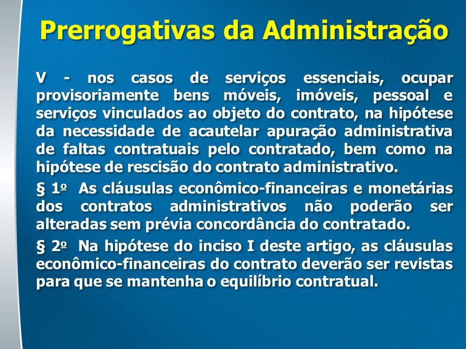 Prerrogativas da Administração V - nos casos de serviços essenciais, ocupar provisoriamente bens móveis, imóveis, pessoal e serviços vinculados ao obj