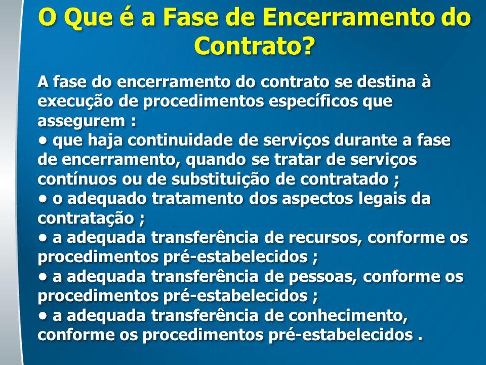 O Que é a Fase de Encerramento do Contrato? A fase do encerramento do contrato se destina à execução de procedimentos específicos que assegurem : que