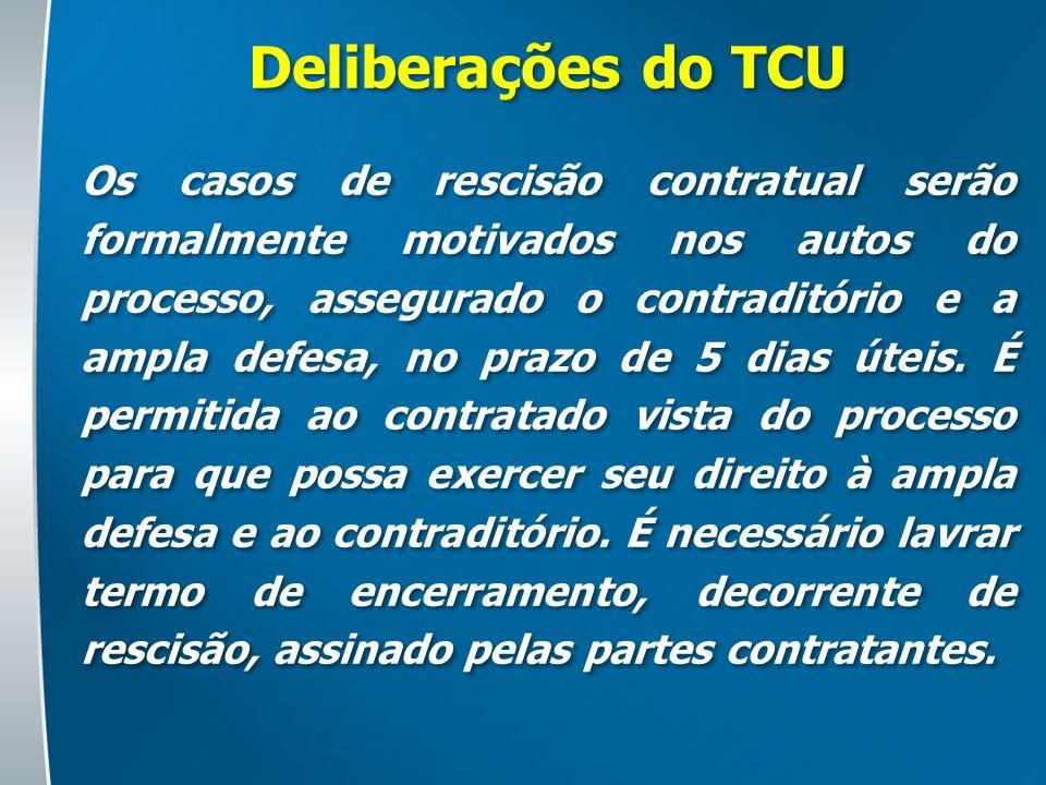 Deliberações do TCU Os casos de rescisão contratual serão formalmente motivados nos autos do processo, assegurado o contraditório e a ampla defesa, no