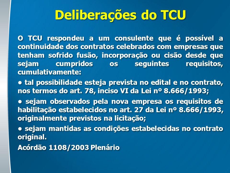Deliberações do TCU O TCU respondeu a um consulente que é possível a continuidade dos contratos celebrados com empresas que tenham sofrido fusão, inco