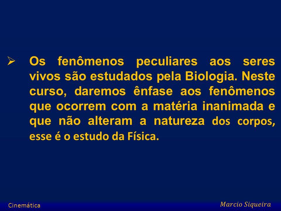 Os fenômenos peculiares aos seres vivos são estudados pela Biologia. Neste curso, daremos ênfase aos fenômenos que ocorrem com a matéria inanimada e q