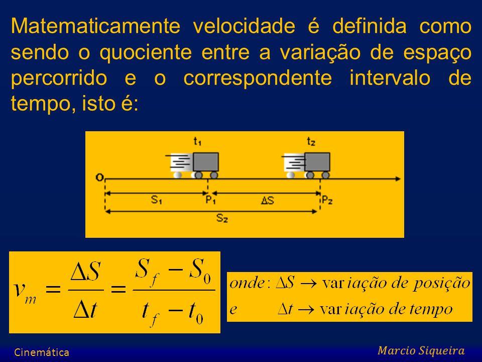 Matematicamente velocidade é definida como sendo o quociente entre a variação de espaço percorrido e o correspondente intervalo de tempo, isto é: Cine