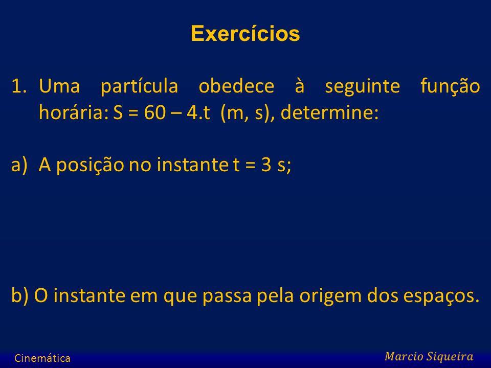 Exercícios 1.Uma partícula obedece à seguinte função horária: S = 60 – 4.t (m, s), determine: a)A posição no instante t = 3 s; b) O instante em que pa