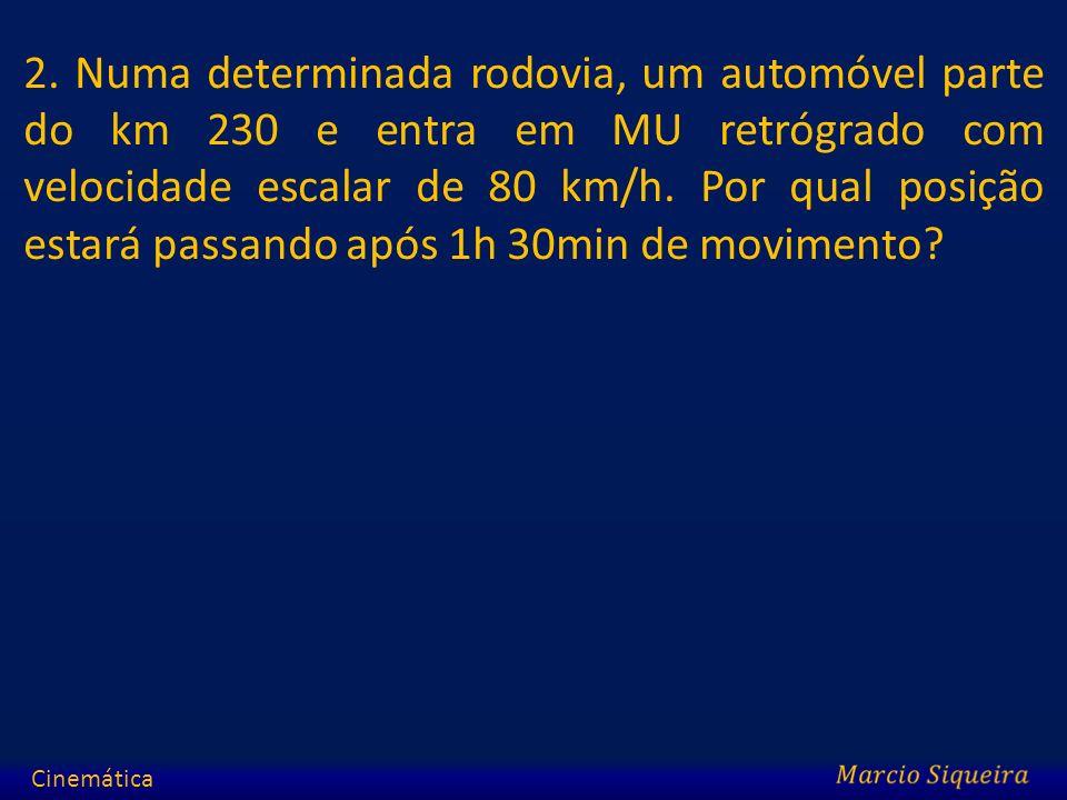 2. Numa determinada rodovia, um automóvel parte do km 230 e entra em MU retrógrado com velocidade escalar de 80 km/h. Por qual posição estará passando