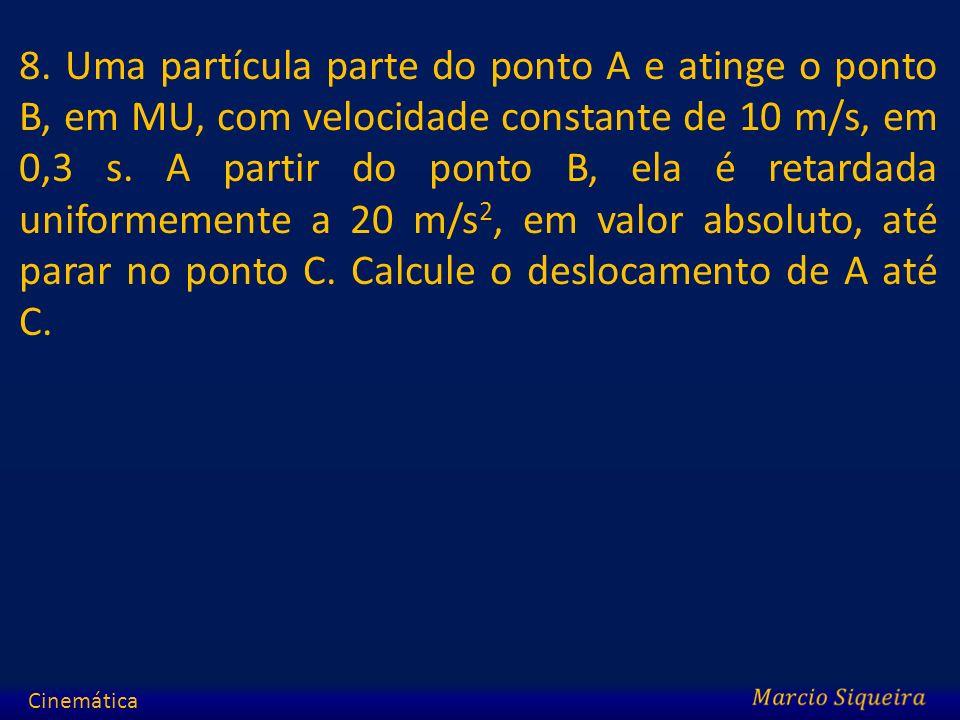8. Uma partícula parte do ponto A e atinge o ponto B, em MU, com velocidade constante de 10 m/s, em 0,3 s. A partir do ponto B, ela é retardada unifor