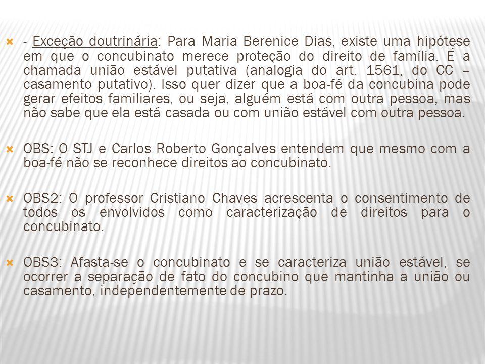 - Exceção doutrinária: Para Maria Berenice Dias, existe uma hipótese em que o concubinato merece proteção do direito de família. É a chamada união est