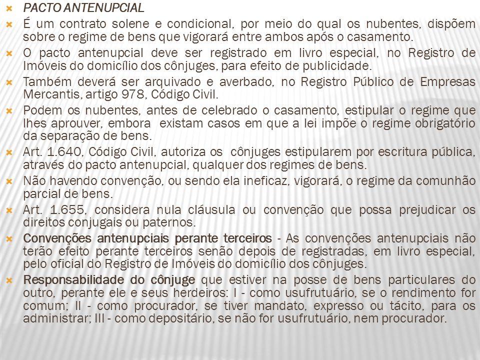 PACTO ANTENUPCIAL É um contrato solene e condicional, por meio do qual os nubentes, dispõem sobre o regime de bens que vigorará entre ambos após o cas