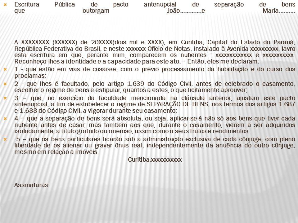 Escritura Pública de pacto antenupcial de separação de bens que outorgam João.............e Maria.......... A XXXXXXXX (XXXXXX) de 20XXXX(dois mil e X