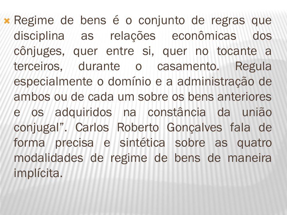 Regime de bens é o conjunto de regras que disciplina as relações econômicas dos cônjuges, quer entre si, quer no tocante a terceiros, durante o casame