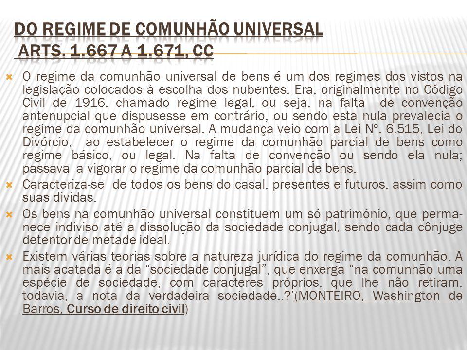 O regime da comunhão universal de bens é um dos regimes dos vistos na legislação colocados à escolha dos nubentes. Era, originalmente no Código Civil