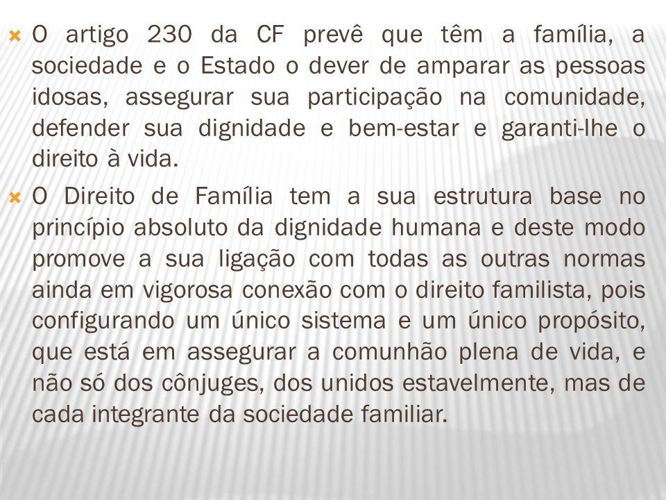 O artigo 230 da CF prevê que têm a família, a sociedade e o Estado o dever de amparar as pessoas idosas, assegurar sua participação na comunidade, def