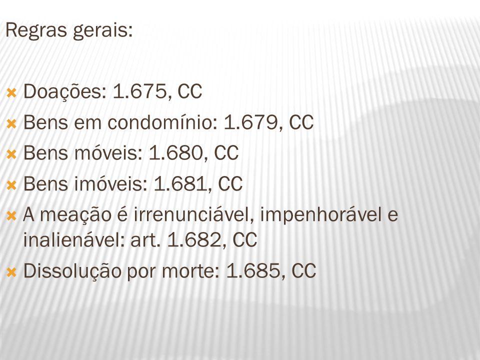 Regras gerais: Doações: 1.675, CC Bens em condomínio: 1.679, CC Bens móveis: 1.680, CC Bens imóveis: 1.681, CC A meação é irrenunciável, impenhorável