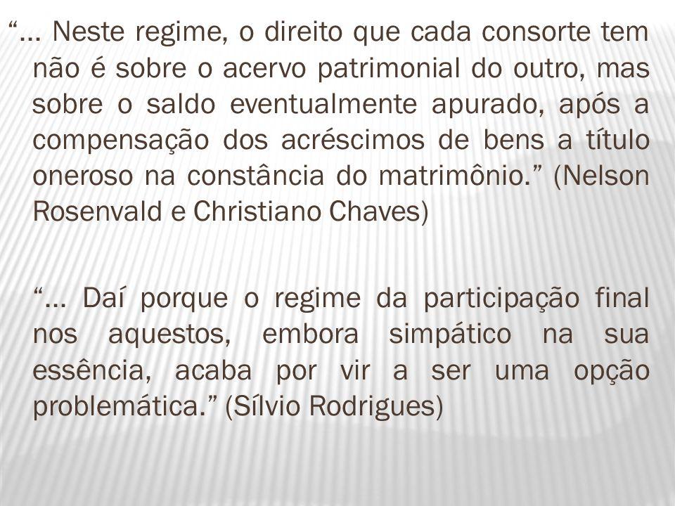 ... Neste regime, o direito que cada consorte tem não é sobre o acervo patrimonial do outro, mas sobre o saldo eventualmente apurado, após a compensaç