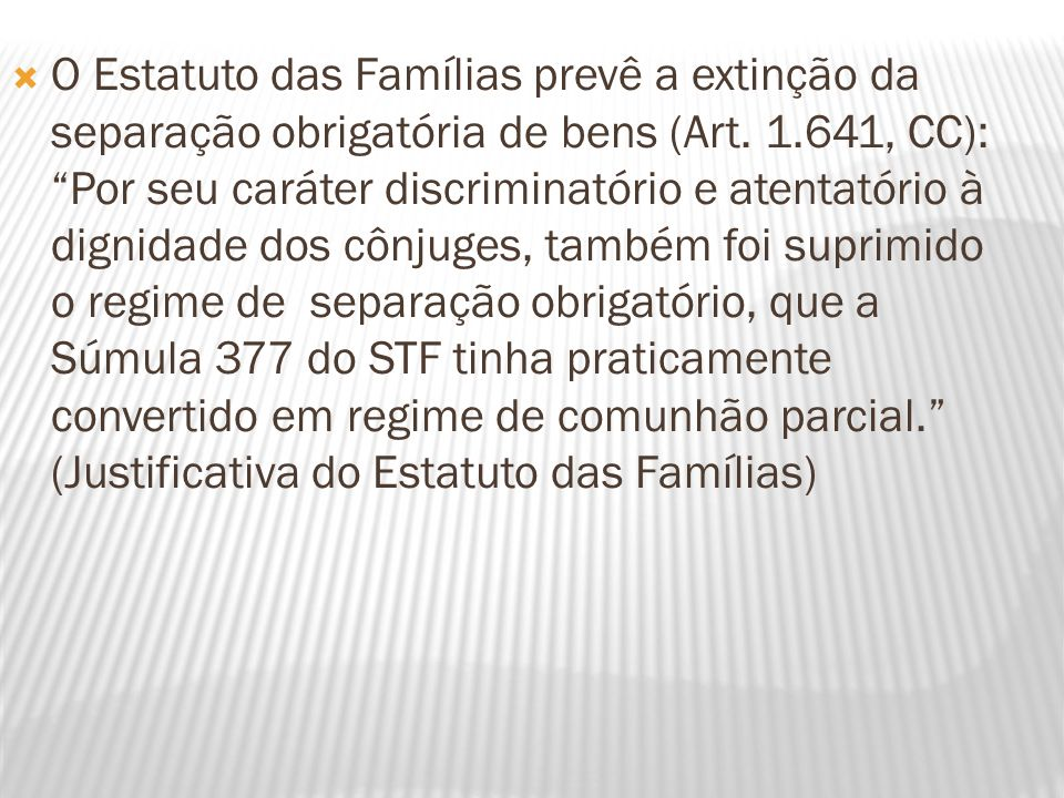 O Estatuto das Famílias prevê a extinção da separação obrigatória de bens (Art. 1.641, CC): Por seu caráter discriminatório e atentatório à dignidade