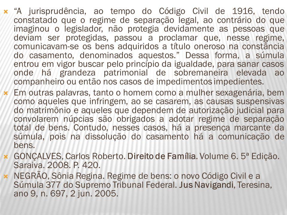 A jurisprudência, ao tempo do Código Civil de 1916, tendo constatado que o regime de separação legal, ao contrário do que imaginou o legislador, não p