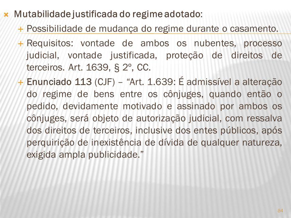 Mutabilidade justificada do regime adotado: Possibilidade de mudança do regime durante o casamento. Requisitos: vontade de ambos os nubentes, processo