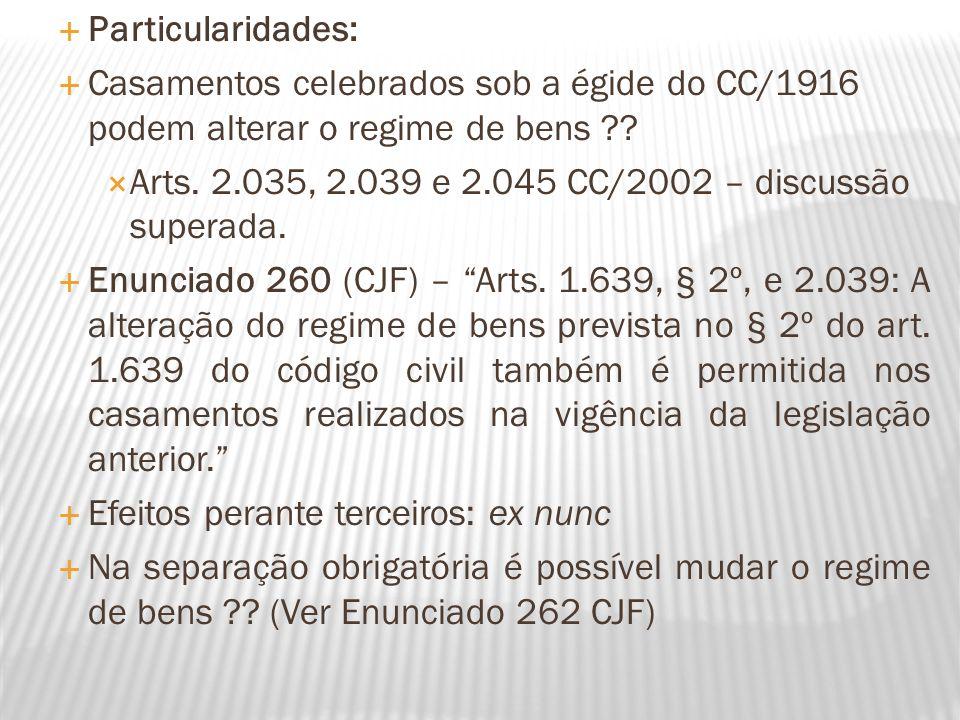 Particularidades: Casamentos celebrados sob a égide do CC/1916 podem alterar o regime de bens ?? Arts. 2.035, 2.039 e 2.045 CC/2002 – discussão supera