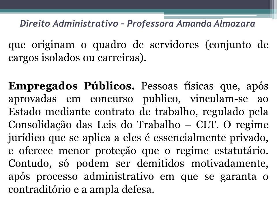 Direito Administrativo – Professora Amanda Almozara que originam o quadro de servidores (conjunto de cargos isolados ou carreiras). Empregados Público