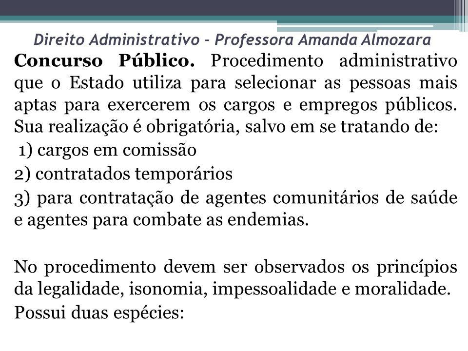 Direito Administrativo – Professora Amanda Almozara Concurso Público. Procedimento administrativo que o Estado utiliza para selecionar as pessoas mais