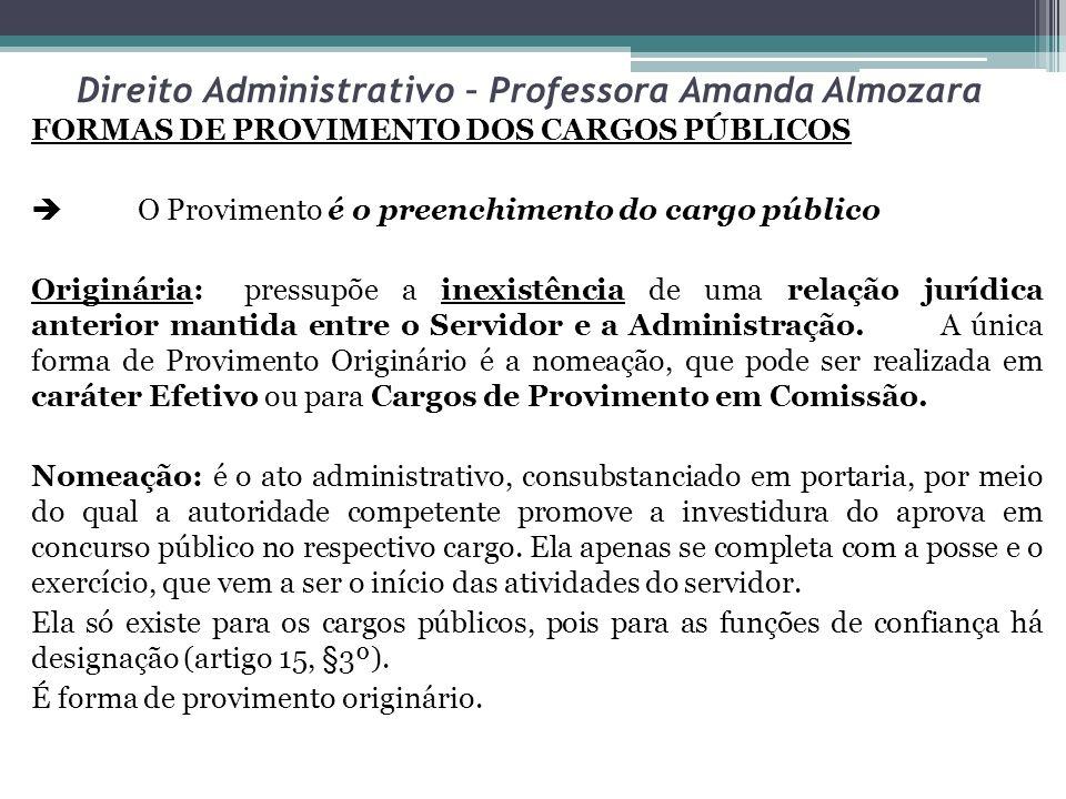 Direito Administrativo – Professora Amanda Almozara FORMAS DE PROVIMENTO DOS CARGOS PÚBLICOS O Provimento é o preenchimento do cargo público Originári